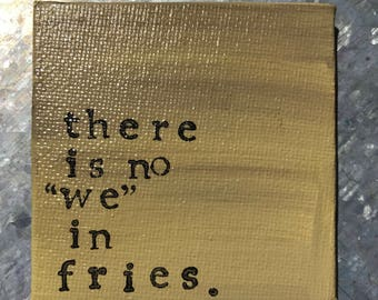 RTS--Hand Painted Magnet—Yellow Color--Hand Stamped Black--There is No We in Fries--FREE Ship in 1-2 Days to US*--Ready to Ship