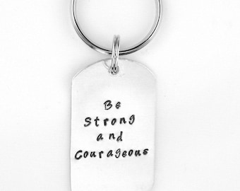 Be Strong and Courageous  bible verse keychain, custom aluminum keychain, Joshua 1:9 hand stamped keyring, gift for her, gift for him