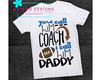 Boys You call him coach I call him Daddy Shirt | Personalized Football Top | Fall Sports Football Coaches Son