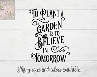 Gardening Decal, Garden Decal, Gardener Decor, Inspirational Vinyl Quote, Outdoor Decal, To Plant a Garden is to Believe in Tomorrow