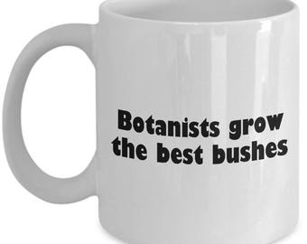 Botany Coffee Mug - Funny Botanist Gift Idea - Botanists Grow The Best Bushes