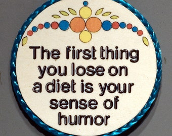 The First Thing You Lose on Your Diet is Your Sense of Humor magnet