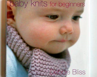 BABY KNITS For BEGINNERS Knitting Book Debbie Bliss Basic How-To 15 Designs Sweaters Socks Blanket Scarf Shoes Hat Jacket More