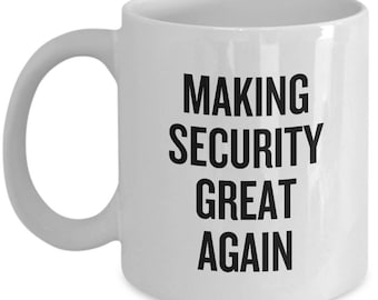 Funny Security Guard Mug - Security Officer Gift - Making Security Great Again
