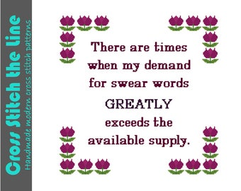 There are times when my demand for swear words greatly exceeds the available supply. Modern cross stitch pattern. Contemporary sampler.
