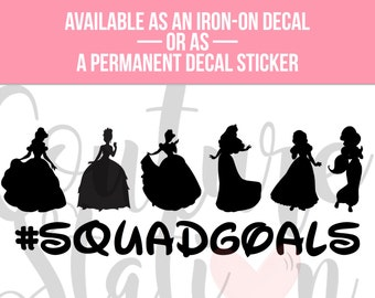 Disney Princess Inspired, Squad Goals Vinyl Decal, Iron On Decal, T-Shirt Decal, Phone Decal, Laptop Decal, Car Decal, Laptop Sticker