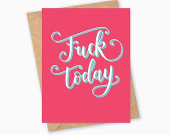 Fuck Today – Fuck Greeting Card, Funny Card, Love, Birthday, Celebration, Vulgar Congratulations, Adult Humor, Just Because Card