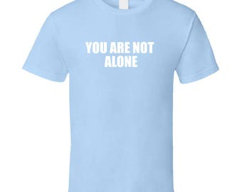 You Are Not Alone Support Help Mental Health T-shirt