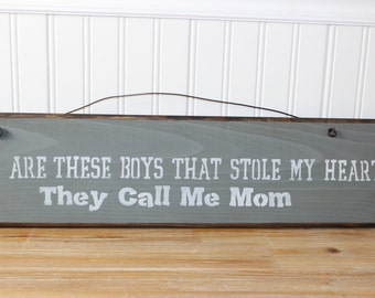wooden sign, there are these boys, stole my heart, call me mom, quote sign, wall art, nursery art,, wall hanging