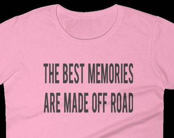 The Best Memories Are Made Off Road - Comfy & Casual Ladies Outdoor Wear T Shirt