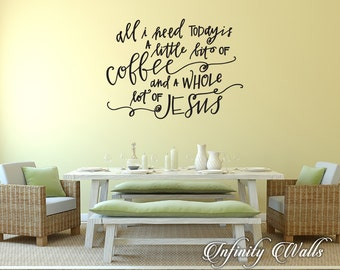 All I need is a little bit of coffee and a whole lot of jesus - Wall decal quote - Home Kitchen  Decor - Inspirational Quote Decal -