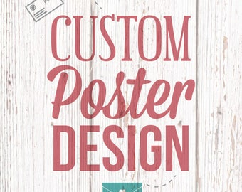 Custom Poster Design  - DIGITAL FILE