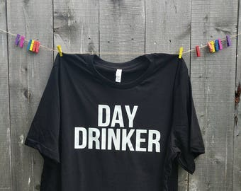 Day Drinker | Graphic Tee | Drinking Shirt | Bachelor Shirts | Drinking Tank Top | Day Drinking | Day Drinking Shirt | Day Drinker Shirt