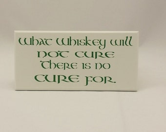 Witty Irish Sign, Wooden Plaque, What Whiskey will Cure, Vintage sign, Best friend gift ideas, Made In Ireland,SK Products 213