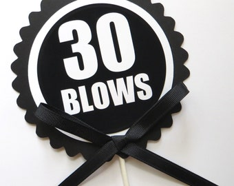 30th Birthday Cake Topper - 30 Blows, Cake Decoration, Black and White - READY TO SHIP