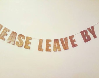PLEASE LEAVE BY 9 - funny/rude party banner/sign for birthdays, baby showers and housewarming parties!