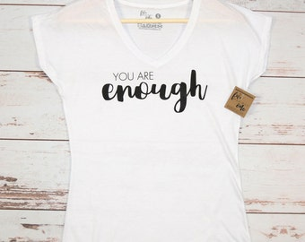 You Are Enough Women's T-Shirt, V-Neck, Tank, Hoodie, Gift for Teenage Girl, Birthday Gift, Womens Clothing, Women's Tee, Inspirational Tee