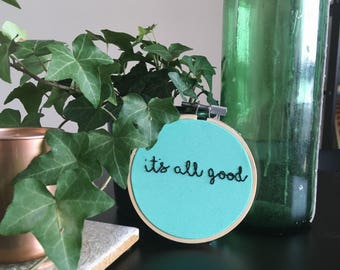 "Its All Good 3"" Embroidery Hoop Art - Embroidery Hoop Wall Art - Embroidery Hoop Quote - Positive Saying - Home Decor"