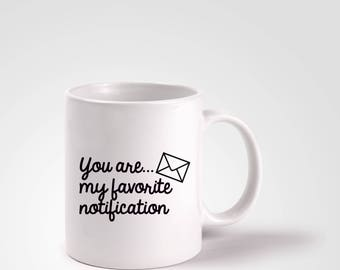 Favorite notification mug, coffee mug, couple,lover, anniversary,valentine,for him,for her