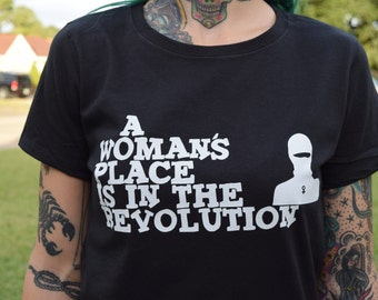 A Woman's Place Is In The Revolution//womens shirt//feminism//revolution//feminist//riot grrrl//feminist//for her/liberation