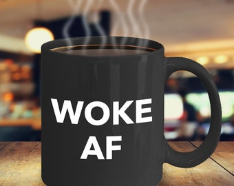 Woke AF Mug - Stay Woke Mug - Political Animal Activist Environmentalist Feminist Gifts - Treehugger Gift - Black Coffee Mug Ceramic Cup