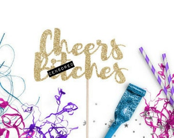 Cheers B*tches Cake Topper -Funny Cake Topper - Bachelorette Cake Topper - Birthday Cake Topper