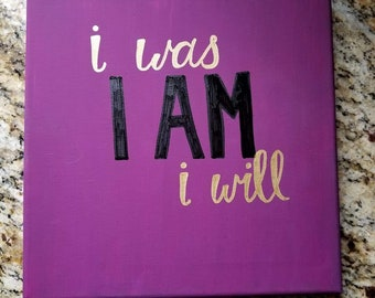 Hand painted and Hand lettered Canvas Art- I was, I AM, I will