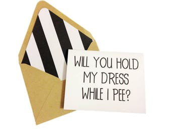 Will You Hold My Dress While I Pee Card // Funny Bridesmaid Card // Funny Maid of Honor Card // Wedding Card // Funny Be My Bridesmaid