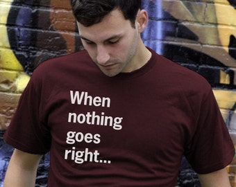 Funny T-shirt When Nothing Goes Right Go Left Shirt Life Lesson Tshirt Geek Tee Graphic Design Nerd College Gift For Him Shirt Boyfriend