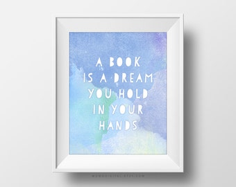 SALE -  A Book Is A Dream You Hold In Your Hands, Book Quote, Literary, Literature Art Poster Print, Watercolor, Bookworm Lover