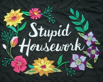 Stupid Housework Quilted Canvas Embroidered Saying Ready to Hang by Mary Brader #645