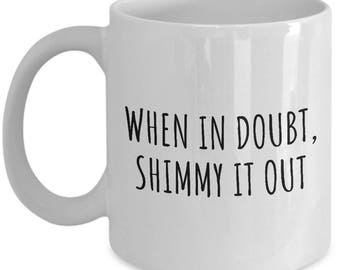 Funny Belly Dance Mug - Belly Dancer Present - When In Doubt, Shimmy It Out - Bellydance