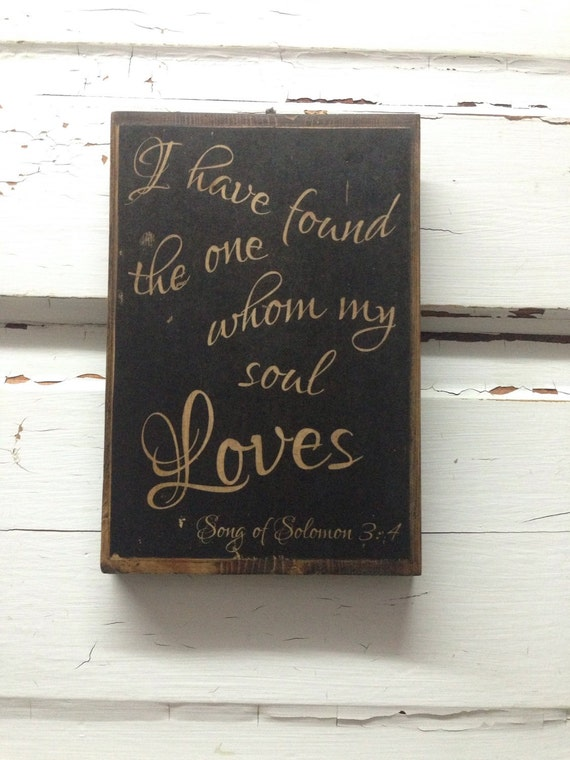 I Have Found The One Whom My Soul Loves- Song Of Solomon 3:4- Biblical Wedding Quote- Wedding Decor- Biblical Wedding Sign- Wedding Gift-