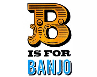 B is for BANJO  Poster - Hand Made Screen Print