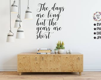 The Days Are Long But The Years Are Short, The Days Are Long Svg, Farmhouse Svg, Parenthood,Cutting Files, Svg, Png, Jpg, Cricut, Silhouette