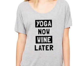 YOGA now WINE later Flowy Tee    Yoga Shirt Yoga Clothing Yoga T Shirt