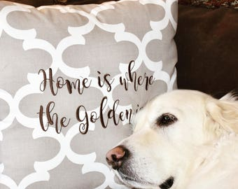 Home is Where the Golden is ... Quatrefoil Throw Pillow - Accent Pillow Cover - Square Decorative Pillow by Three Spoiled Dogs