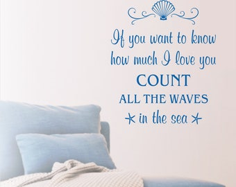 If you want to know how much I love you count all the waves in the sea, Beach Decor, Typography Quote, Nursery Decor, Vinyl Decal - Q-127