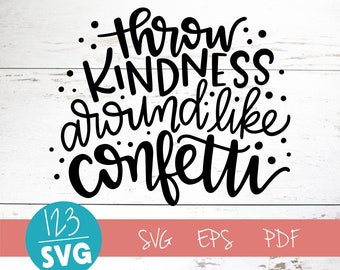 Throw Kindness Around Like Confetti, SVG, Cut File, digital file, positive quote, svg files sayings, cut file, handlettered svg, for cricut