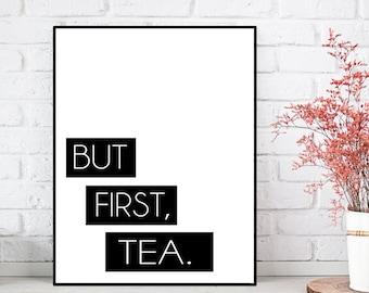 But first tea quote, Kitchen poster, Tea poster, Tea quote, Tea sign, Kitchen wall decor, Tea lovers gift idea, Wall decor, Feel good art