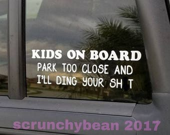 Park too close and I'll ding your window decal, I have kids car decal, window cling, car decal, Kids on board car decal window cling