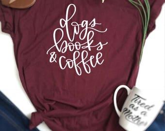Dogs books shirt, coffee lover shirt, coffee t-shirt, coffee tee, dog lover shirt, book lover shirt, coffee books dogs shirt, animal lover