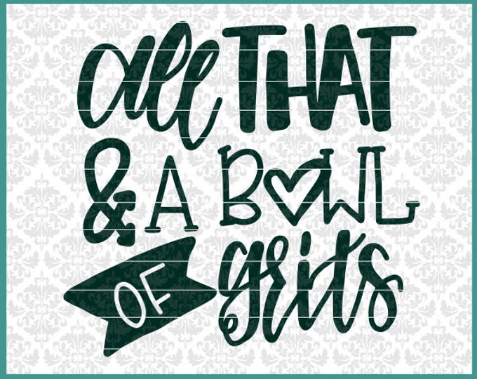 All That And A Bowl Of Grits Svg, Kid Shirt Svg, Little Girl Shirt Svg, Toddler Shirt Svg, Funny Shirt Svg, Funny Svgs, Southern Svgs, Cut