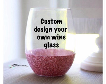 Design Your Own Wine Glass / Personalized Wine Glass / Glitter Wine Glass / Custom Wine Glass / Stemless Wine Glass / Gift for her / Wine