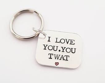I love you you twat sweary|hand stamped|gift|for him|keyring|unique|quality|affordable|for her humour funny rude swearing adult humour