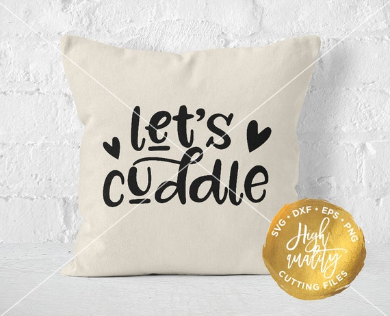 Let S Cuddle Svg Love Svg Love Cut File Bedroom Cut