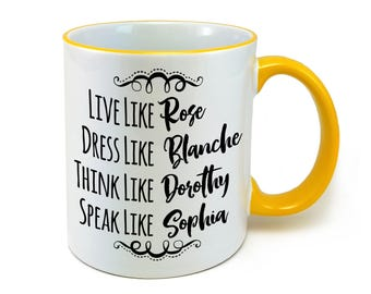 Golden Girls Live Like Rose Dress Like Blanche Think Like Dorothy Speak Like Sophia Coffee Mug (M368-YLW-rts)
