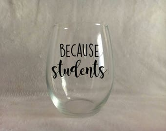 Because students, Teaching wine glass, Teachers gift, Gift under 15, Gift for teachers, Stemless wine glass, Because wine glass