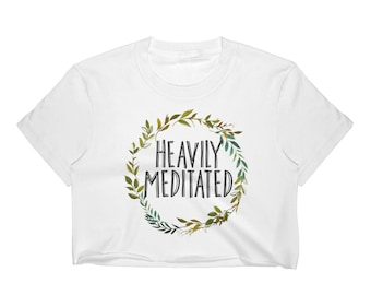 Yoga Crop Top Yoga Gift, Heavily Meditated, Yoga Wear, Spiritual Clothing, Meditation Crop Top, Buddha Crop Top, Buddhist Tee Shirt, Crop