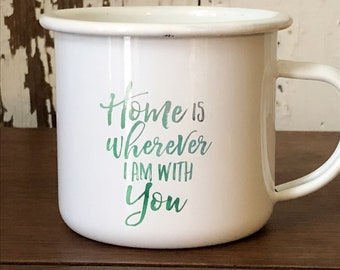 Home is Wherever I Am With You Enamel Camp Mug- Camping Enamelware Cup